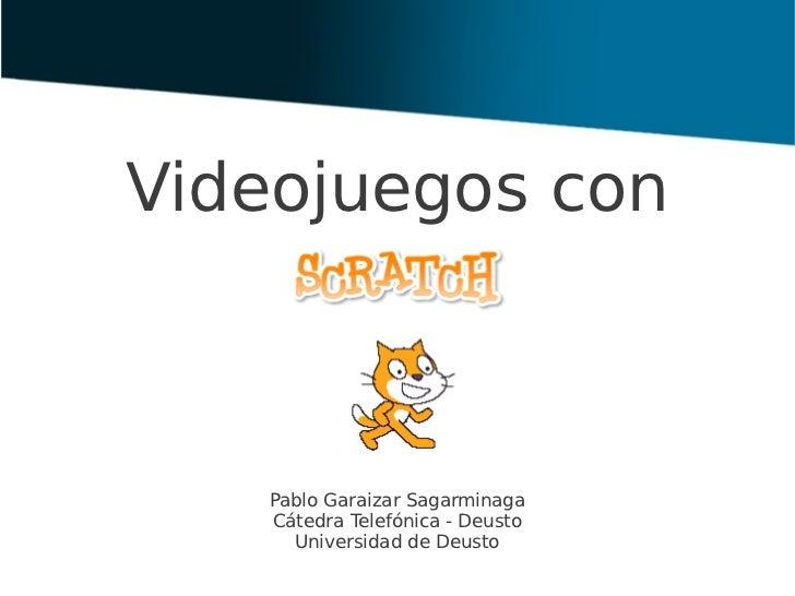 Videojuegos con   Pablo Garaizar Sagarminaga   Cátedra Telefónica - Deusto     Universidad de Deusto