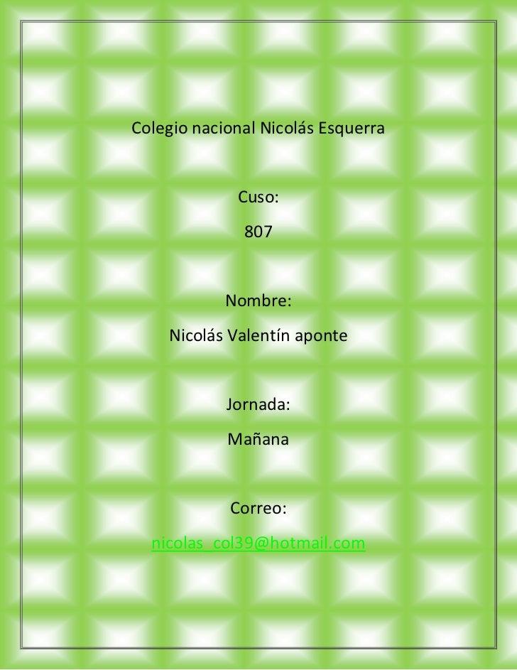 Colegio nacional Nicolás Esquerra             Cuso:              807            Nombre:    Nicolás Valentín aponte        ...