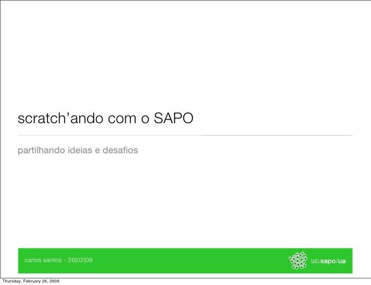 scratch'ando com o SAPO        partilhando ideias e desafios               carlos santos - 26|02|09   Thursday, February 26...