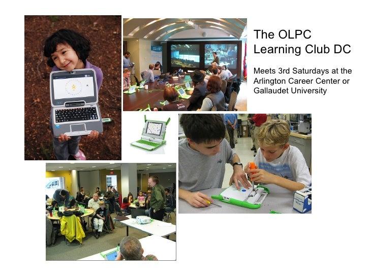 OLPC Learning Club DC The OLPC  Learning Club DC Meets 3rd Saturdays at the  Arlington Career Center or Gallaudet Universi...