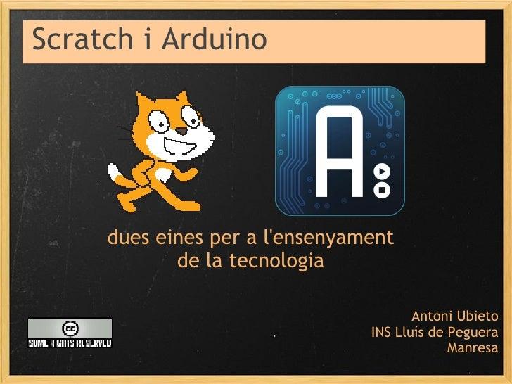 Arduino i Scratch          dues eines per a l'ensenyament             de la tecnologia                                    ...