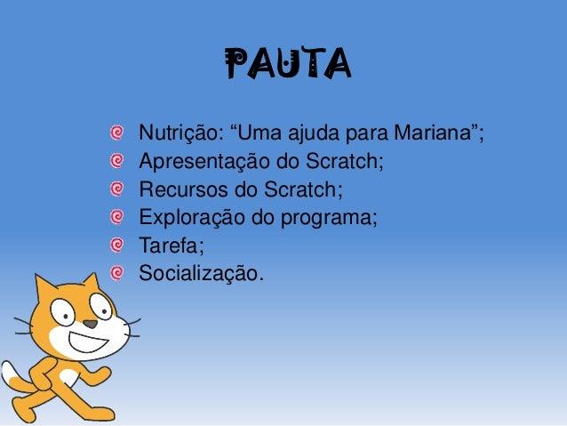 """PAUTA Nutrição: """"Uma ajuda para Mariana""""; Apresentação do Scratch; Recursos do Scratch; Exploração do programa; Tarefa; So..."""