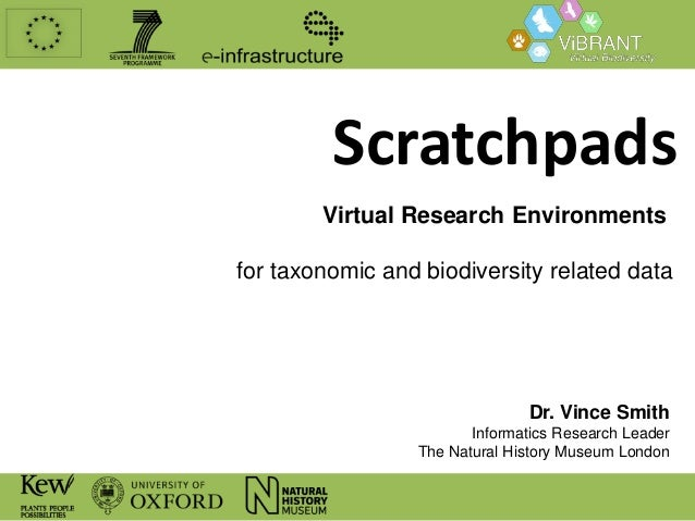 Scratchpads Virtual Research Environments  for taxonomic and biodiversity related data  Dr. Vince Smith Informatics Resear...