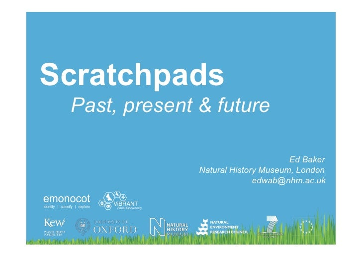 Scratchpads Past, present & future                                     Ed Baker               Natural History Museum, Lond...