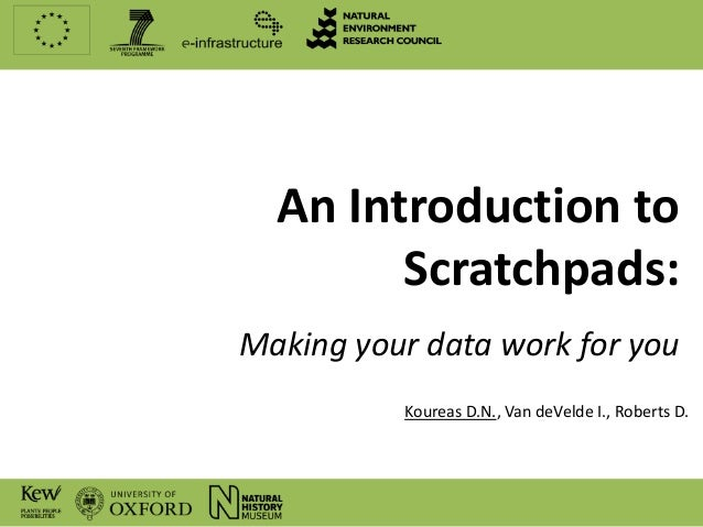 An Introduction to        Scratchpads:Making your data work for you          Koureas D.N., Van deVelde I., Roberts D.