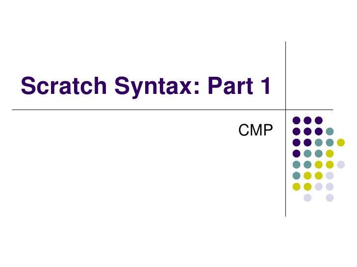 Scratch Syntax: Part 1<br />CMP<br />