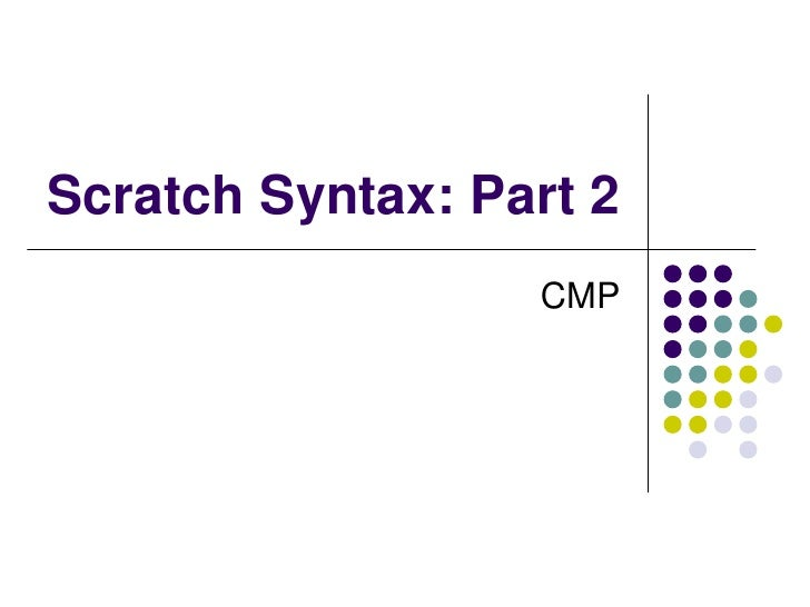 Scratch Syntax: Part 2<br />CMP<br />