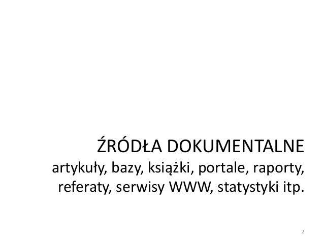 ŹRÓDŁA DOKUMENTALNE artykuły, bazy, książki, portale, raporty, referaty, serwisy WWW, statystyki itp. 2