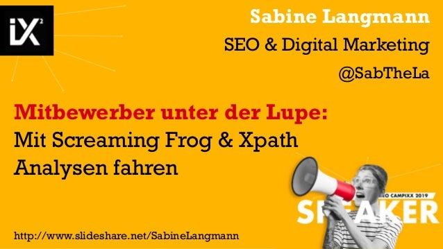 Sabine Langmann SEO & Digital Marketing @SabTheLa Mitbewerber unter der Lupe: Mit Screaming Frog & Xpath Analysen fahren h...