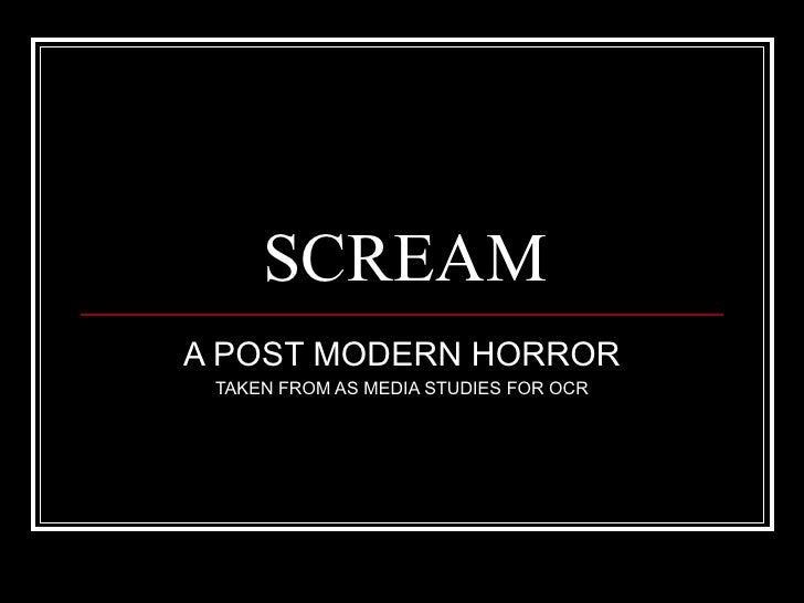 SCREAM A POST MODERN HORROR TAKEN FROM AS MEDIA STUDIES FOR OCR