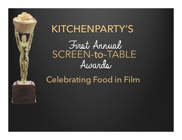 KITCHENPARTY'S First Annual SCREEN-to-TABLE Awards Celebrating Food in Film