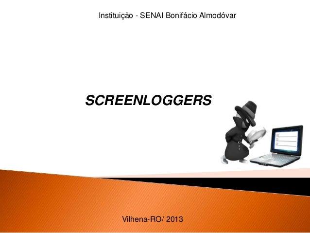 Instituição - SENAI Bonifácio Almodóvar SCREENLOGGERS Vilhena-RO/ 2013