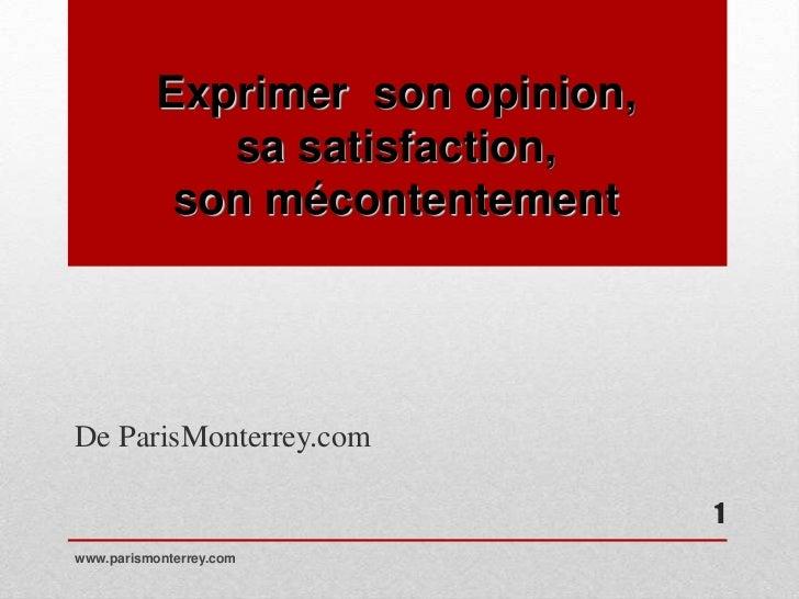 Exprimer son opinion,              sa satisfaction,            son mécontentementDe ParisMonterrey.com                    ...