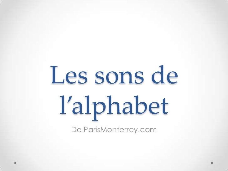 Les sons de l'alphabet De ParisMonterrey.com