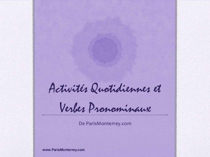 Activités Quotidiennes et     Verbes Pronominaux                  De ParisMonterrey.comwww.ParisMonterrey.com