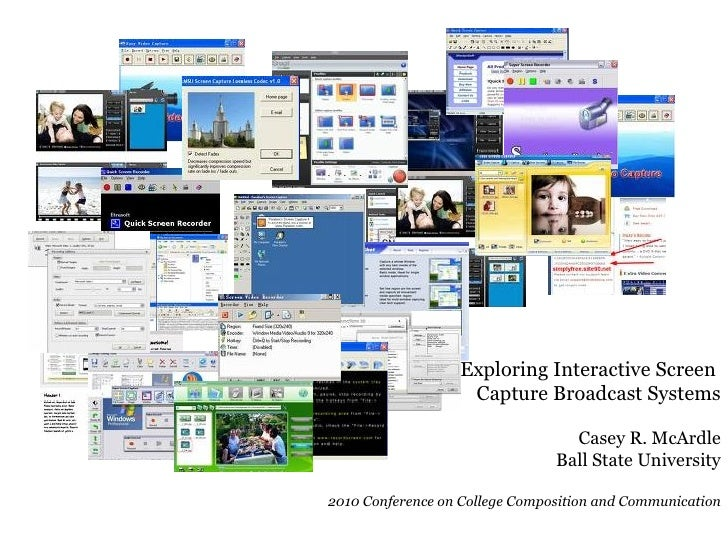 Exploring Interactive Screen  Capture Broadcast Systems Casey R. McArdle Ball State University 2010 Conference on College ...