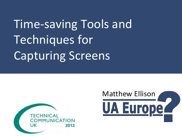 Time-saving Tools and Techniques for Capturing Screens Matthew Ellison
