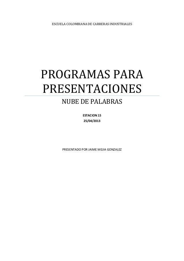 ESCUELA COLOMBIANA DE CARRERAS INDUSTRIALESPROGRAMAS PARAPRESENTACIONESNUBE DE PALABRASESTACION 1525/04/2013PRESENTADO POR...