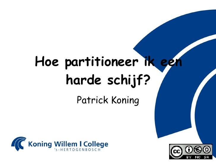 Hoe partitioneer ik een harde schijf? Patrick Koning