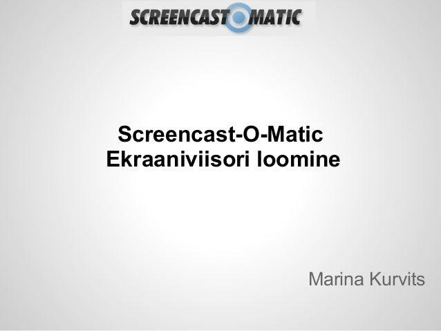 Screencast-O-MaticEkraaniviisori loomine                  Marina Kurvits