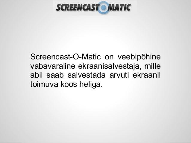 Screencast-O-Matic on veebipõhinevabavaraline ekraanisalvestaja, milleabil saab salvestada arvuti ekraaniltoimuva koos hel...