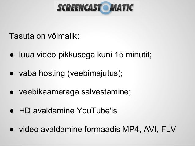 Tasuta on võimalik:● luua video pikkusega kuni 15 minutit;● vaba hosting (veebimajutus);● veebikaameraga salvestamine;● HD...