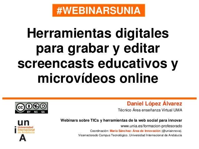 #WEBINARSUNIA Daniel López Álvarez Técnico Área enseñanza Virtual UMA Webinars sobre TICs y herramientas de la web social ...