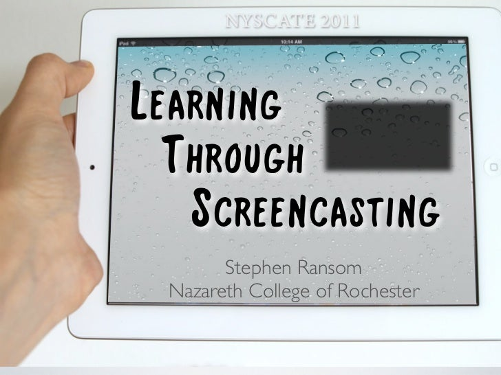 NYSCATE 2011Learning  Through   Screencasting       Stephen Ransom Nazareth College of Rochester