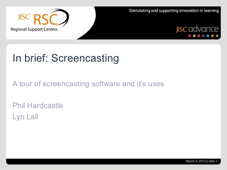 In brief: ScreencastingA tour of screencasting software and it's usesPhil HardcastleLyn Lall                              ...