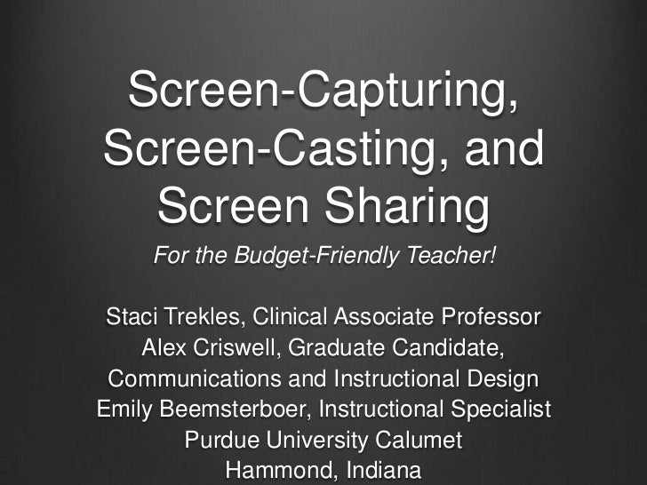 Screen-Capturing,Screen-Casting, and  Screen Sharing     For the Budget-Friendly Teacher! Staci Trekles, Clinical Associat...