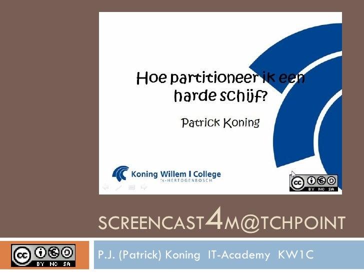 SCREENCAST 4 [email_address] P.J. (Patrick) Koning  IT-Academy  KW1C