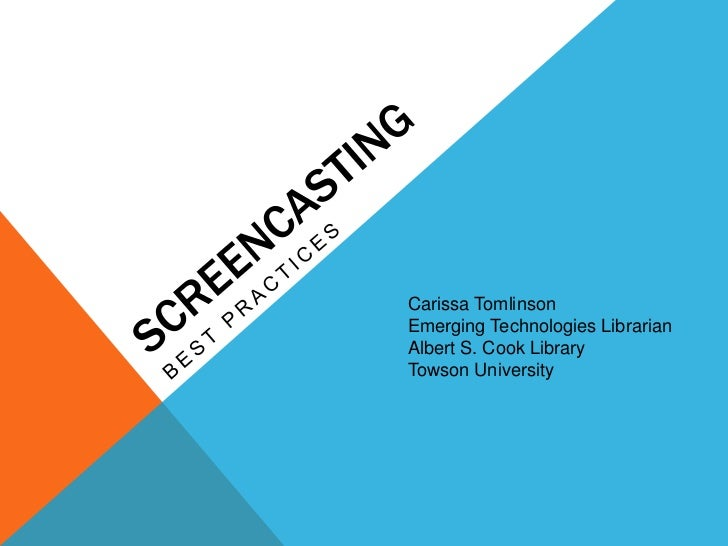 ScreenCasting<br />Best Practices<br />Carissa Tomlinson<br />Emerging Technologies Librarian<br />Albert S. Cook Library<...