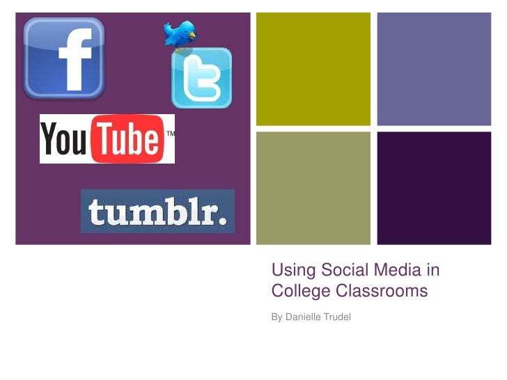 Using Social Media in College Classrooms<br />By Danielle Trudel<br />