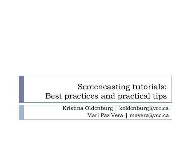 Screencasting tutorials: Best practices and practical tips Kristina Oldenburg   koldenburg@vcc.ca Mari Paz Vera   mavera@v...