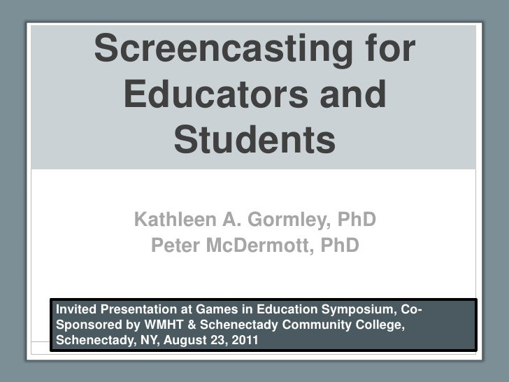 Screencasting for Educators and Students<br />Kathleen A. Gormley, PhD<br />Peter McDermott, PhD<br />Invited Presentation...