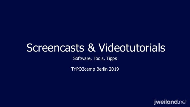 Screencasts & Videotutorials Software, Tools, Tipps TYPO3camp Berlin 2019