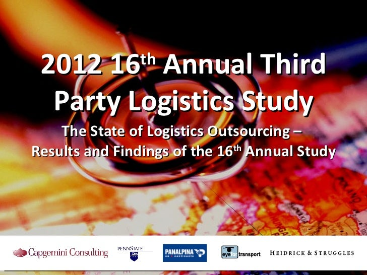 The State of Logistics Outsourcing  –   Results and Findings of the 16 th  Annual Study 2012 16 th  Annual Third Party Log...