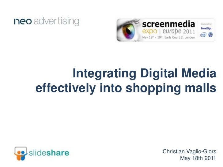 Integrating Digital Media effectivelyinto shopping malls<br />Christian Vaglio-Giors<br />May 18th 2011<br />
