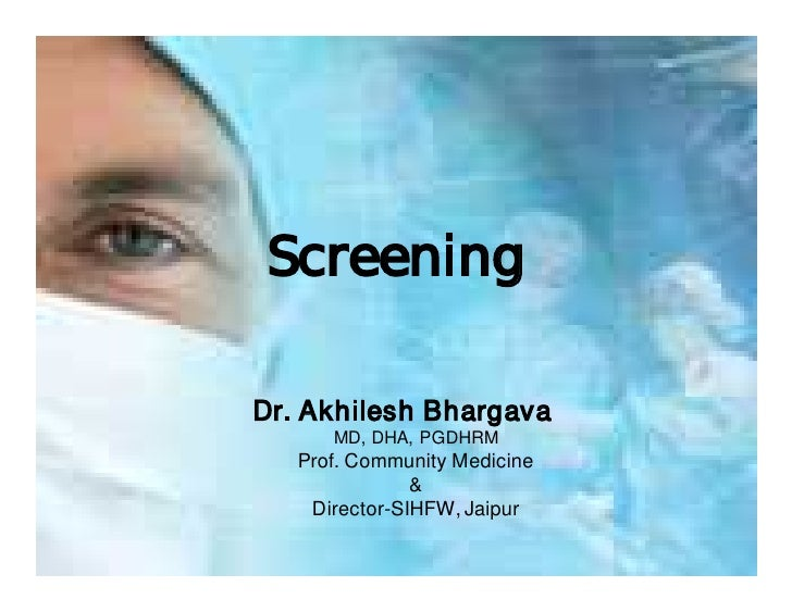 Screening  Dr. Akhilesh Bhargava       MD, DHA, PGDHRM    Prof. Community Medicine                &     Director-SIHFW, Ja...