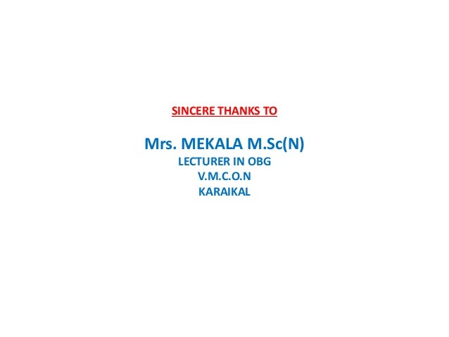 SINCERE THANKS TO Mrs. MEKALA M.Sc(N) LECTURER IN OBG V.M.C.O.N KARAIKAL