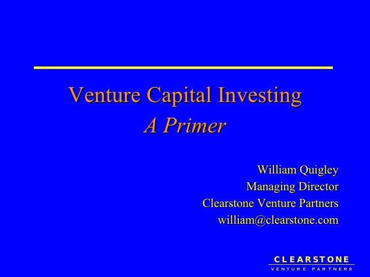 <ul><li>Venture Capital Investing </li></ul><ul><li>A Primer </li></ul><ul><li>William Quigley </li></ul><ul><li>Managing ...