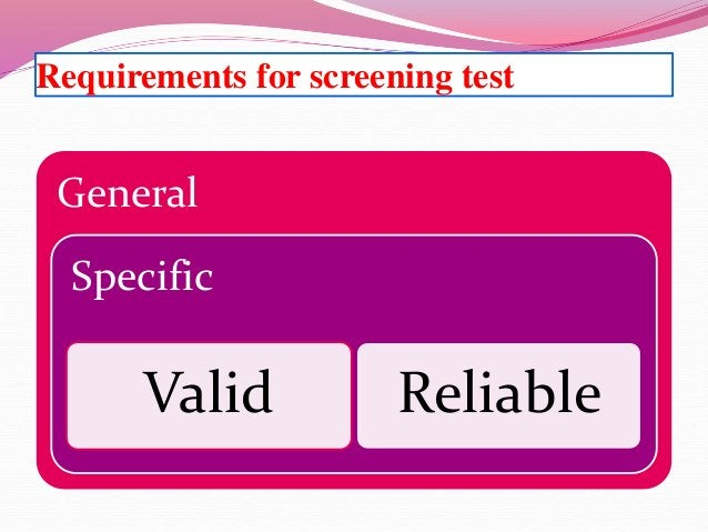 Special requirements • Valid: It is the ability of the screening test to do what it is supposed to do, and it is measured ...