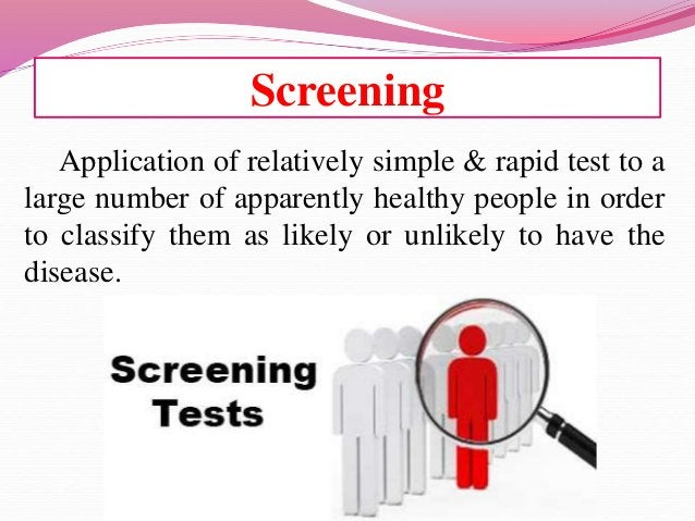Application of relatively simple & rapid test to a large number of apparently healthy people in order to classify them as ...