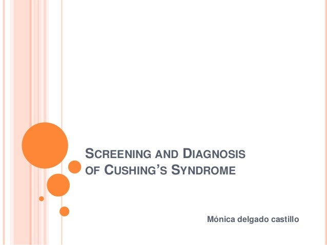 SCREENING AND DIAGNOSIS OF CUSHING'S SYNDROME  Mónica delgado castillo