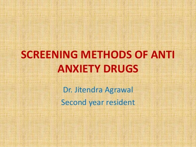 SCREENING METHODS OF ANTI ANXIETY DRUGS Dr. Jitendra Agrawal Second year resident