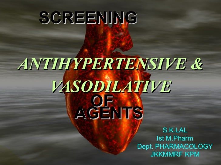 <ul><li>ANTIHYPERTENSIVE & </li></ul><ul><li>VASODILATIVE </li></ul>SCREENING  OF  AGENTS S.K.LAL Ist M.Pharm Dept. PHARMA...