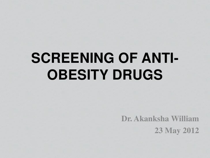 SCREENING OF ANTI-  OBESITY DRUGS           Dr. Akanksha William                   23 May 2012