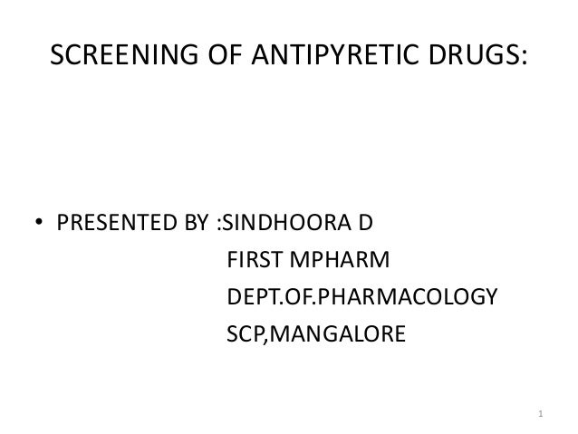 SCREENING OF ANTIPYRETIC DRUGS: • PRESENTED BY :SINDHOORA D FIRST MPHARM DEPT.OF.PHARMACOLOGY SCP,MANGALORE 1