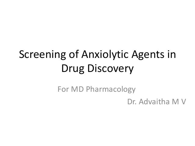 Screening of Anxiolytic Agents in Drug Discovery For MD Pharmacology Dr. Advaitha M V