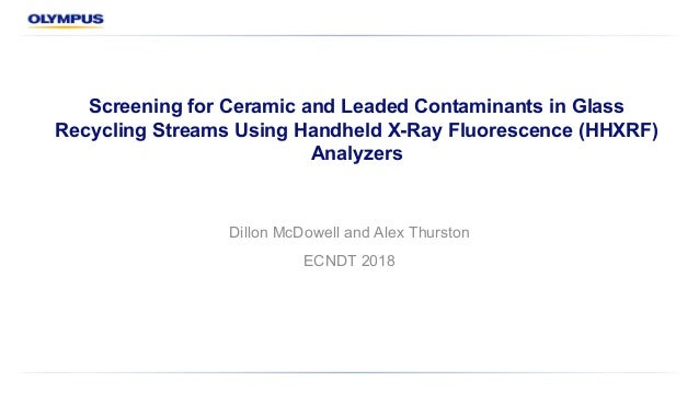 Screening for Ceramic and Leaded Contaminants in Glass Recycling Streams Using Handheld X-Ray Fluorescence (HHXRF) Analyze...
